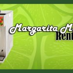 Tips For Renting a Margarita Machine